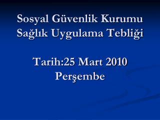 Sosyal Güvenlik Kurumu Sağlık Uygulama Tebliği Tarih:25 Mart 2010 Perşembe