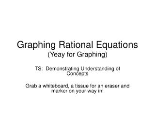 Graphing Rational Equations (Yeay for Graphing)
