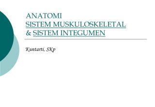 ANATOMI  SISTEM MUSKULOSKELETAL  &  SISTEM INTEGUMEN