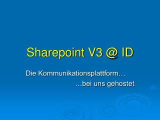 Sharepoint  V3 @ ID
