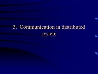 3.  Communication in distributed system