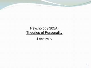 Psychology 305A:  Theories of Personality Lecture 6