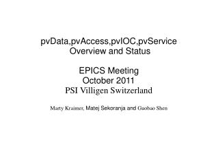 pvData,pvAccess,pvIOC,pvService  Overview and Status EPICS Meeting October 2011