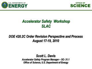 Scott L. Davis Accelerator Safety Program Manager – SC- 31.1