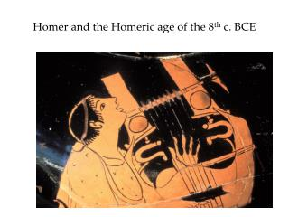 Homer and the Homeric age of the 8 th  c. BCE