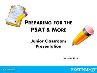 Preparing for the  PSAT  More  Junior Classroom  Presentation