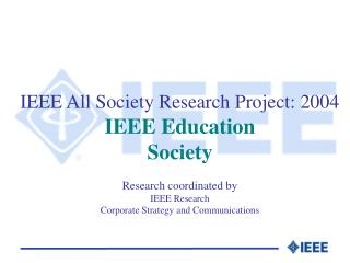 IEEE All Society Research Project: 2004 IEEE Education Society Research coordinated by