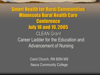 Smart Health for Rural Communities Minnesota Rural Health Care Conference July 18 and 19, 2005