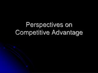 Perspectives on Competitive Advantage