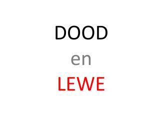 DOOD en LEWE