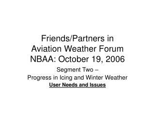 Friends/Partners in  Aviation Weather Forum NBAA: October 19, 2006