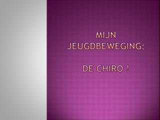 Mijn jeugdbeweging: De  Chiro  !