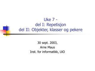 Uke 7 - del I: Repetisjon del II: Objekter, klasser og pekere