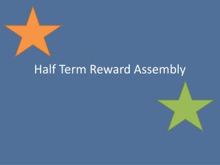 Half Term Reward Assembly