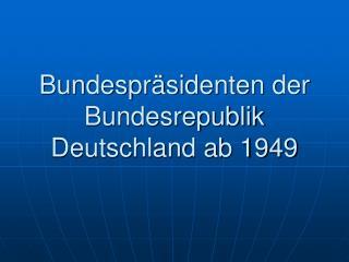 Bundespr sidenten der Bundesrepublik Deutschland ab 1949
