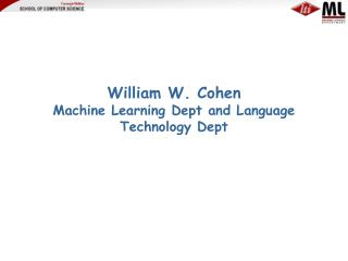 William W. Cohen Machine Learning Dept and Language Technology Dept