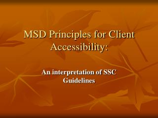MSD Principles for Client Accessibility: