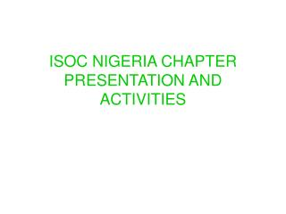 ISOC NIGERIA CHAPTER PRESENTATION AND ACTIVITIES