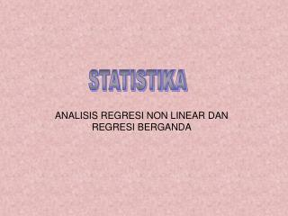 ANALISIS REGRESI NON LINEAR DAN REGRESI BERGANDA