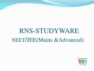 RNS-STUDYWARE NEET / JEE(Mains &Advanced)