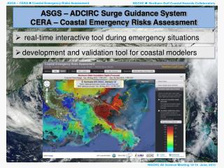 ASGS – ADCIRC Surge Guidance System CERA  – Coastal Emergency Risks  Assessment