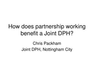 How does partnership working benefit a Joint DPH?