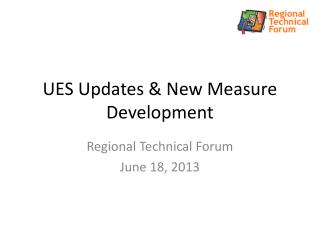 UES Updates & New Measure Development