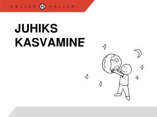 JUHIKS KASVAMINE