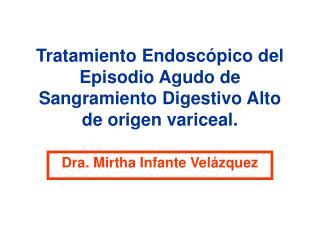 Tratamiento Endoscópico del Episodio Agudo de Sangramiento Digestivo Alto de origen variceal.