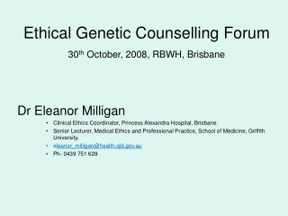 Ethical Genetic Counselling Forum 30 th  October, 2008, RBWH, Brisbane