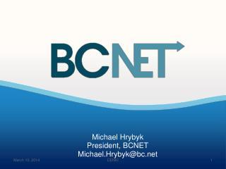 Michael Hrybyk President, BCNET Michael.Hrybyk@bc