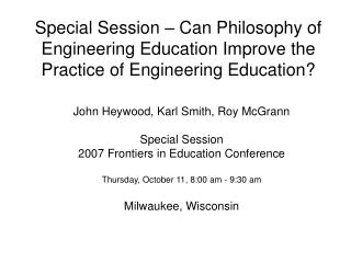 John Heywood, Karl Smith, Roy McGrann Special Session 2007 Frontiers in Education Conference