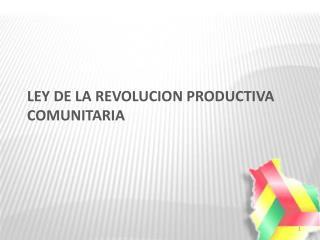 LEY DE LA REVOLUCION PRODUCTIVA COMUNITARIA