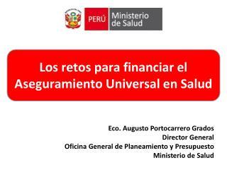 Eco. Augusto Portocarrero Grados Director General Oficina General de Planeamiento y Presupuesto