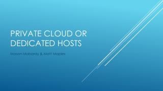 Private Cloud or Dedicated Hosts