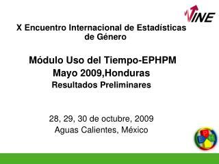 X Encuentro Internacional de Estadísticas de Género Módulo Uso del Tiempo-EPHPM Mayo 2009,Honduras