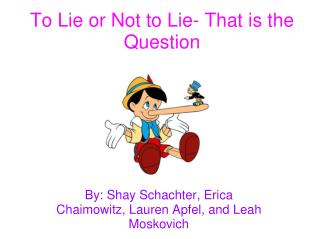 To Lie or Not to Lie- That is the Question