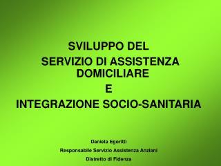 SVILUPPO DEL  SERVIZIO DI ASSISTENZA DOMICILIARE  E  INTEGRAZIONE SOCIO-SANITARIA Daniela Egoritti