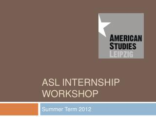 ASL INTERNSHIP WORKSHOP