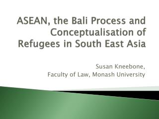 ASEAN, the Bali Process and  Conceptualisation  of Refugees in South East Asia