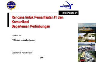 Rencana Induk Pemanfaatan IT dan Komunikasi Departemen Perhubungan Diajukan Oleh: