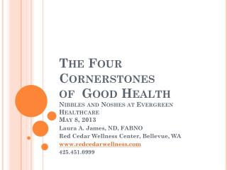 The Four Cornerstones  of  Good Health Nibbles and Noshes at Evergreen Healthcare May 8, 2013