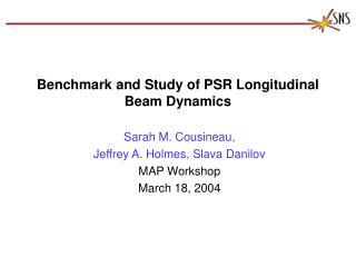 Benchmark and Study of PSR Longitudinal Beam Dynamics