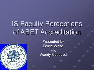 IS Faculty Perceptions of ABET Accreditation