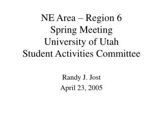 NE Area – Region 6 Spring Meeting University of Utah Student Activities Committee