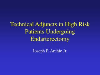 Technical Adjuncts in High Risk  Patients Undergoing Endarterectomy