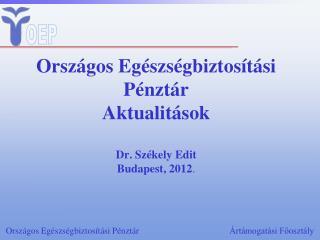 Országos Egészségbiztosítási Pénztár Aktualitások Dr. Székely Edit Budapest, 2012 .