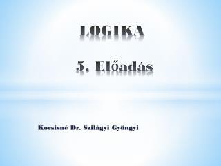 LOGIKA  5. Előadás