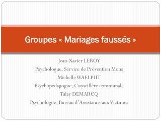 Groupes «Mariages faussés»