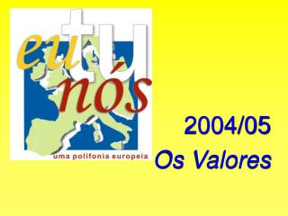 2004/05 Os Valores